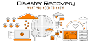 Disaster Recovery - What You Need To Know